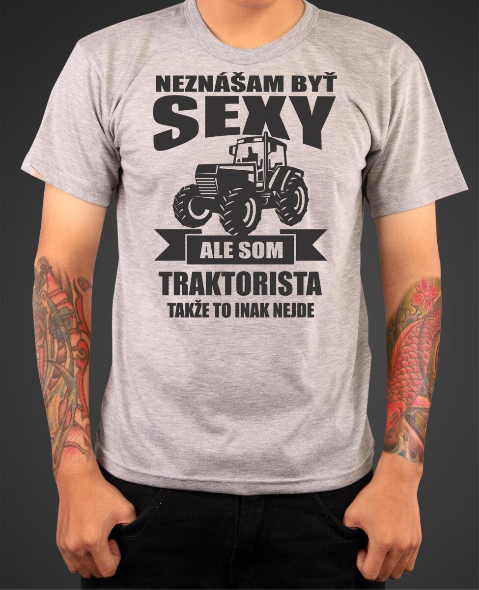 10f58de169a2 Tričko pre traktoristov - Neznášam byť sexy. Fajntričko.sk