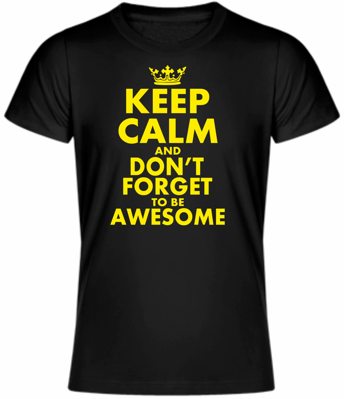 Tričko - KEEP CALM AND DON'T FORGET TO BE AWESOME