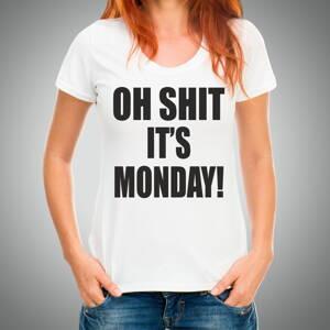 c744046bf6 Vtipné tričko s potlačou - OH SHIT IT S MONDAY ǀ Fajntričko.sk