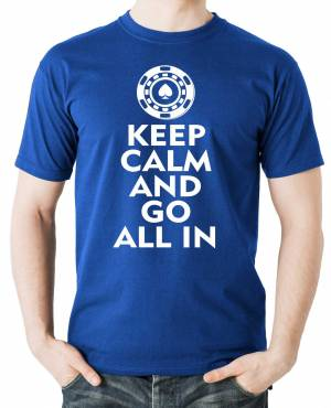 Pokrové Tričko - Keep calm and go all in